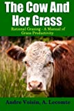 img - for The Cow and Her Grass: Rational Grazing - A Manual of Grass Productivity book / textbook / text book
