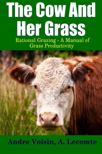 The Cow and Her Grass: Rational Grazing - A Manual of Grass - Lulu Grass