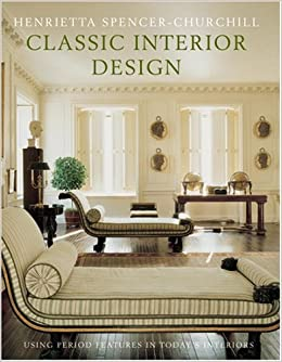 Classic Interior Design Using Period Features In Todays Home Henrietta Spencer Churchill 9780847825585 Amazon Books