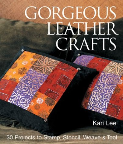 Gorgeous Leather Crafts: 30 Projects to Stamp, Stencil, Weave & Tool pdf