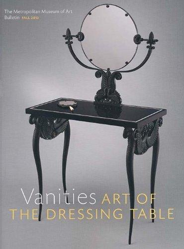 Vanities: Art of the Dressing Table (The Metropolitan Museum of Art Bulletin, Vol. 71, No. 2, Fall 2013).