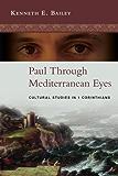 Paul Through Mediterranean Eyes: Cultural Studies In 1 Corinthians