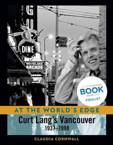 Read Online At the World's Edge: Curt Lang's Vancouver: 1937-1998 PDF