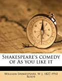Shakespeare's Comedy of As You Like It, William Shakespeare and W. J. 1827-1910 Rolfe, 117786553X