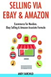 Selling via Ebay & Amazon (2017): Ecommerce for Newbies. Ebay Selling & Amazon Associate Formula (English Edition)