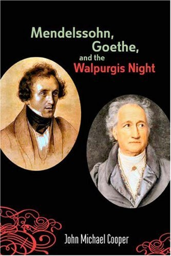 Read Online Mendelssohn, Goethe, and the Walpurgis Night: The Heathen Muse in European Culture, 1700-1850 (Eastman Studies in Music) ebook