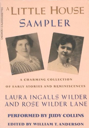 A Little House Sampler: A Charming Collection of Early Stories and Reminiscences Charming Sampler