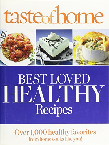 Taste of Home Best Loved HEALTHY Recipes: Over 1,000 healthy favorites for home cooks like you! (Reader's Digest Taste of Home) by Reader's Digest (2013-05-04) (Taste Of Home Best Loved Healthy Recipes)