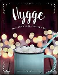 Hygge: Comfort & Food For The Soul: A cosy collection of