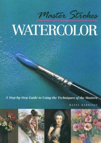 Download Master Strokes: Watercolor: A Step-By-Step Guide to Using the Techniques of the Masters pdf