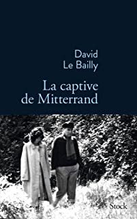 La captive de Mitterrand, Le Bailly, David