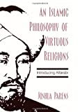 An Islamic Philosophy of Virtuous Religions, Joshua Parens, 0791466892