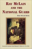 Ray McLain and the National Guard, Betty M. Belvin, 0897451732