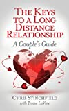 The Keys to a Long Distance Relationship - a Couple's Guide, Chris Stinchfield and Teresa LaVine, 098985891X