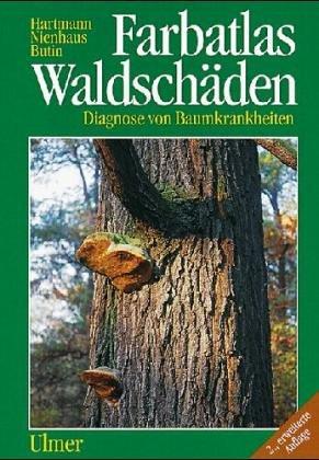 Farbatlas Waldschäden. Diagnose von Baumkrankheiten