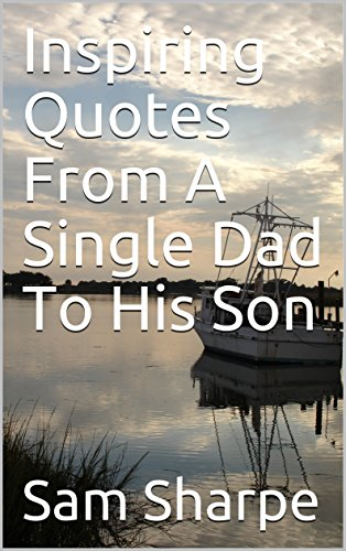 Inspiring Quotes From A Single Dad To His Son