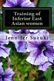 Training of Inferior East Asian women: PART II of Confessions of Submissive East Asian women