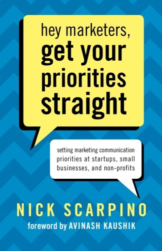Hey Marketers, Get Your Priorities Straight: Setting Marketing Communication Priorities at Startups, Small Businesses, and Non-Profits