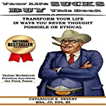Your Life Sucks, Buy This Book: Transform Your Life in Ways You Never Thought Possible or Ethical | Cavanaugh Sweeny