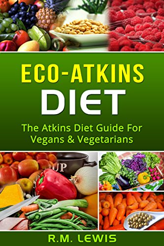 Eco-Atkins Diet: The Atkins Diet Guide & Recipe Book For Vegans and Vegetarians by R.M. Lewis
