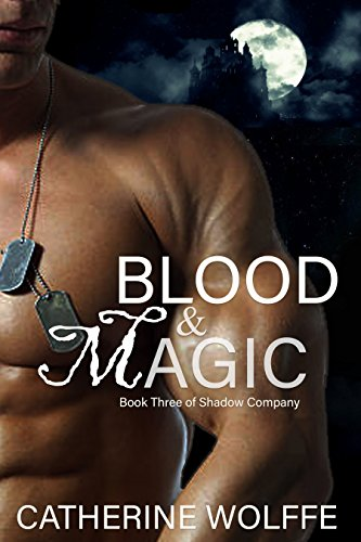 Blood & Magic (Shadow Company Book 3) by [Wolffe, Catherine]