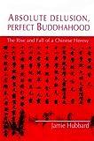 Absolute Delusion, Perfect Buddhahood, Jamie Hubbard, 0824823451