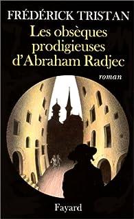 Les obsèques prodigieuses d'Abraham Radjec : roman, Tristan, Frédérick