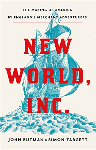 Book cover from New World, Inc.: The Making of America by Englands Merchant Adventurers by John Butman