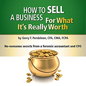 How to Sell a Business for What It's Really Worth Audiobook