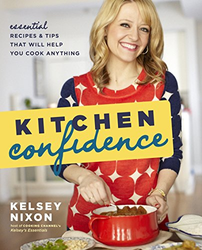 Kitchen Confidence: Essential Recipes and Tips That Will Help You Cook Anything: A Cookbook (An Equipment To Bake Or Roast Food)