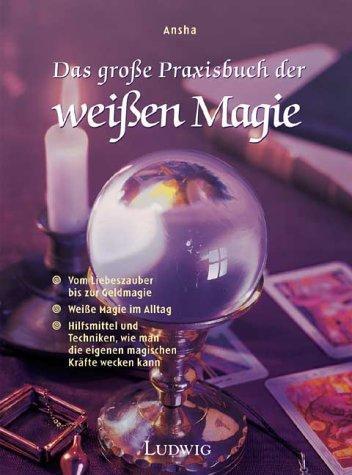 Das große Praxisbuch der weißen Magie