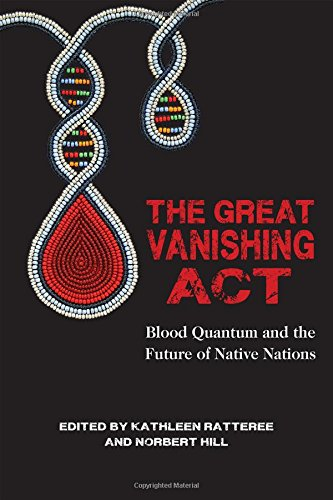 Read Online The Great Vanishing Act: Blood Quantum and the Future of Native Nations pdf epub