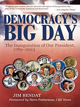 Democracy's Big Day : The Inauguration of Our President, 1789–2013 by [Jim Bendat]