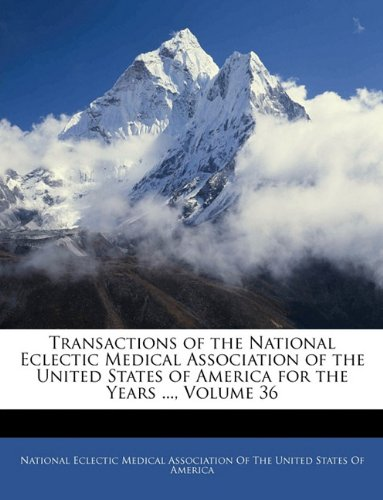 Transactions of the National Eclectic Medical Association of the United States of America for the Years ..., Volume 36 pdf epub