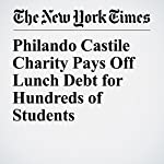 Philando Castile Charity Pays Off Lunch Debt for Hundreds of Students | Matthew Haag