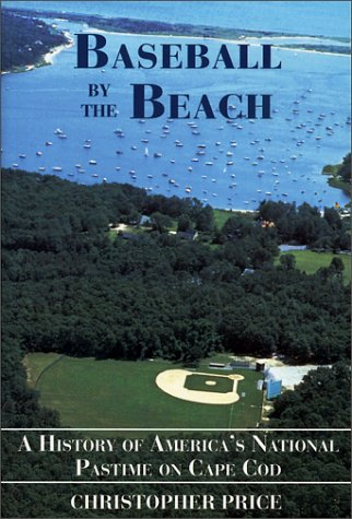 Baseball by the Beach: A History of America's National Pastime on Cape Cod