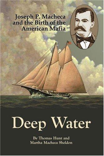 Download Deep Water: Joseph P. Macheca and the Birth of the American Mafia by Hunt, Thomas (February 1, 2007) Paperback pdf epub