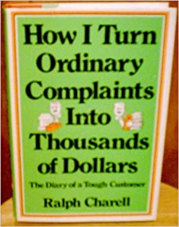 How I turn ordinary complaints into thousands of dollars: The diary of a tough customer