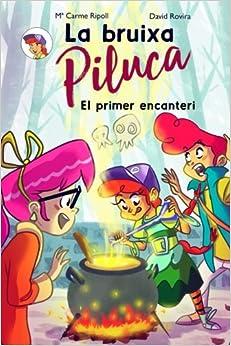 La Bruixa Piluca: El primer encanteri: Volume 1