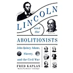 Lincoln and the Abolitionists: John Quincy Adams, Slavery, and the Civil War | Fred Kaplan