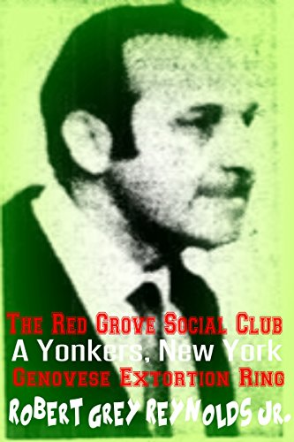 The Red Grove Social Club: A Yonkers, New York Genovese Extortion - Yonkers County