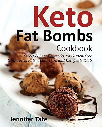 Keto Fat Bombs Cookbook: Sweet & Savory Snacks for Gluten-Free, Grain-Free, Paleo, Low-Carb and Ketogenic Diets (Sweet Snack Recipes)