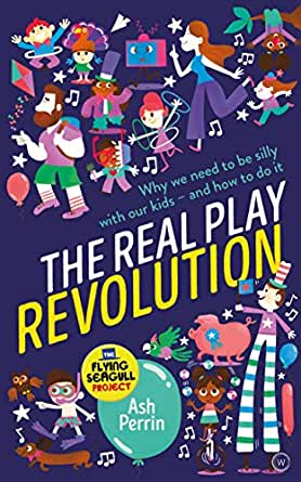 The Real Play Revolution: Why We Need to Be Silly with Our Kids ...