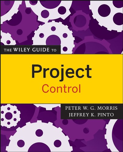 The Wiley Guide to Project Control (The Wiley Guides to the Management of Projects Book 12)