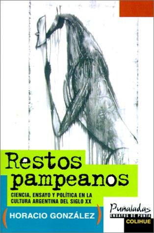 Restos Pampeanos: Ciencia, Ensayo y Politica en la Cultura Argentina del Siglo XX (Pu~naladas) (Spanish Edition) [Horacio Gonzalez] (Tapa Blanda)