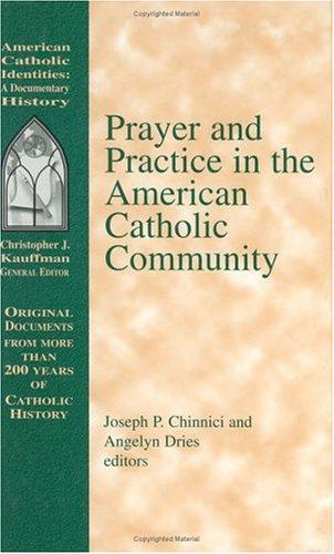 Prayer and Practice in the American Catholic Community (American Catholic Identities: A Documentary History) pdf epub