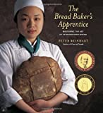 The Bread Baker's Apprentice: Mastering the Art of Extraordinary Bread