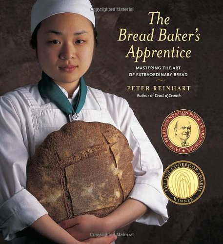 The Bread Baker's Apprentice: Mastering the Art of Extraordinary Bread by Peter Reinhart