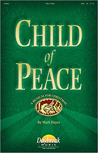 Daybreak Music Child Of Peace Satb Composed By Mark Hayes Daybreak