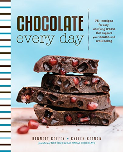 Chocolate Every Day: 85+ Plant-based Recipes for Cacao Treats that Support Your Health and Well-being by Bennett Coffey, Kyleen Keenan